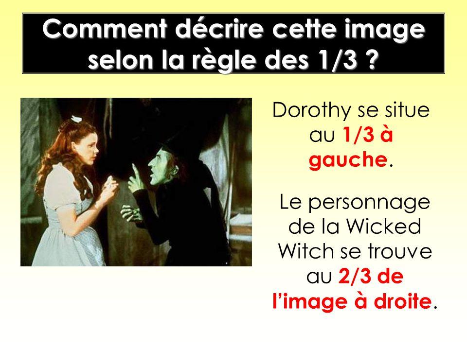 Comment décrire cette image selon la règle des 1/3 ? Le personnage de la Wicked Witch se trouve au 2/3 de limage à droite. Dorothy se situe au 1/3 à g