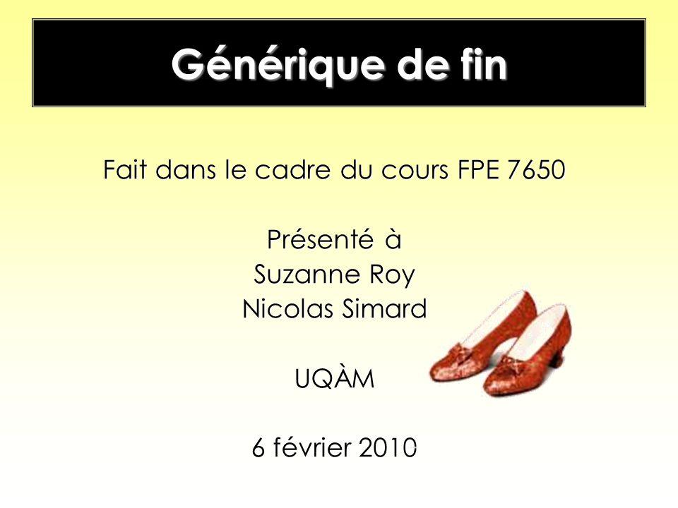 Générique de fin Fait dans le cadre du cours FPE 7650 Présenté à Suzanne Roy Nicolas Simard UQÀM 6 février 2010