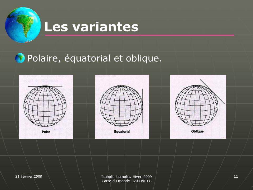 21 février 2009 Isabelle Lemelin, Hiver 2009 Carte du monde 320-HAI-LG 11 Les variantes Polaire, équatorial et oblique.