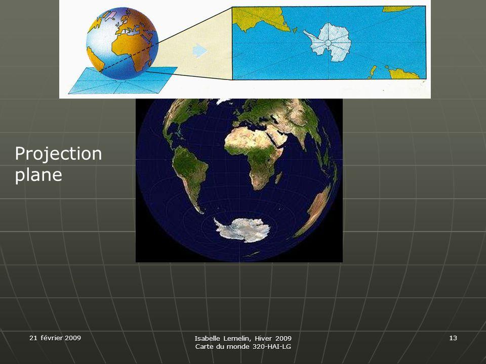 21 février 2009 Isabelle Lemelin, Hiver 2009 Carte du monde 320-HAI-LG 13 Projection plane