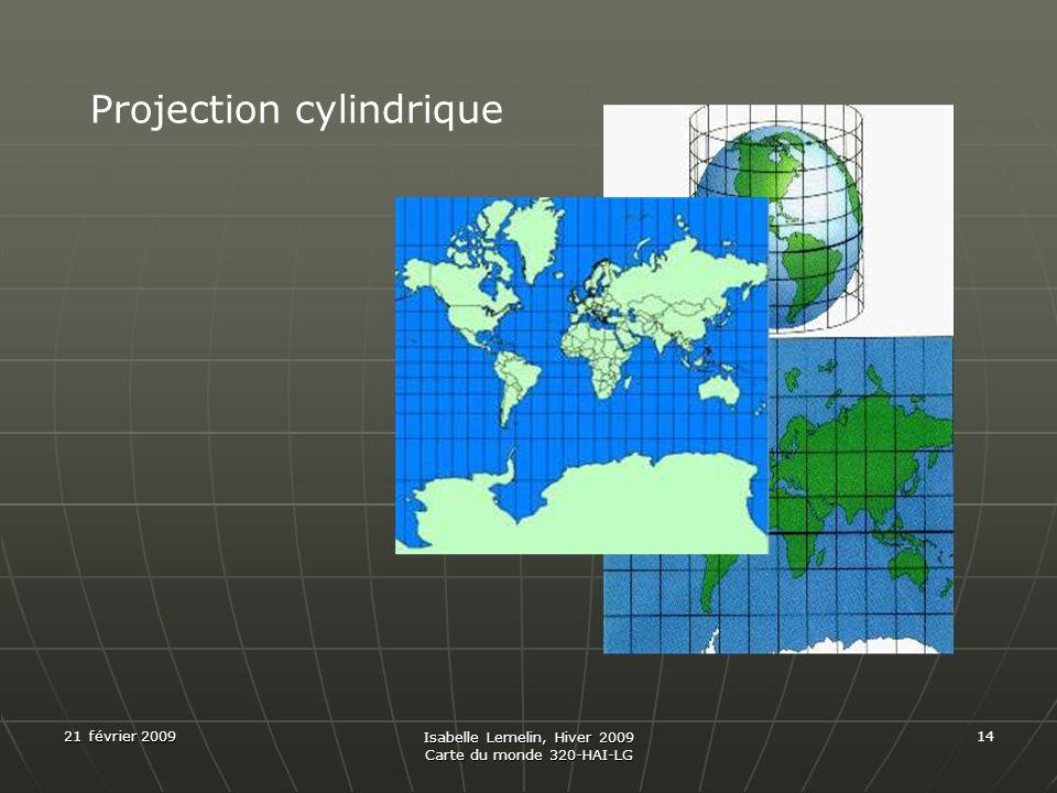 21 février 2009 Isabelle Lemelin, Hiver 2009 Carte du monde 320-HAI-LG 14 Projection cylindrique