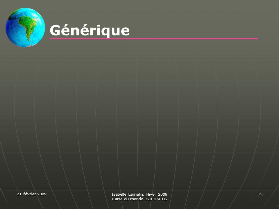 21 février 2009 Isabelle Lemelin, Hiver 2009 Carte du monde 320-HAI-LG 15 Générique Les projections cartographiques Par Isabelle Lemelin Travail réali