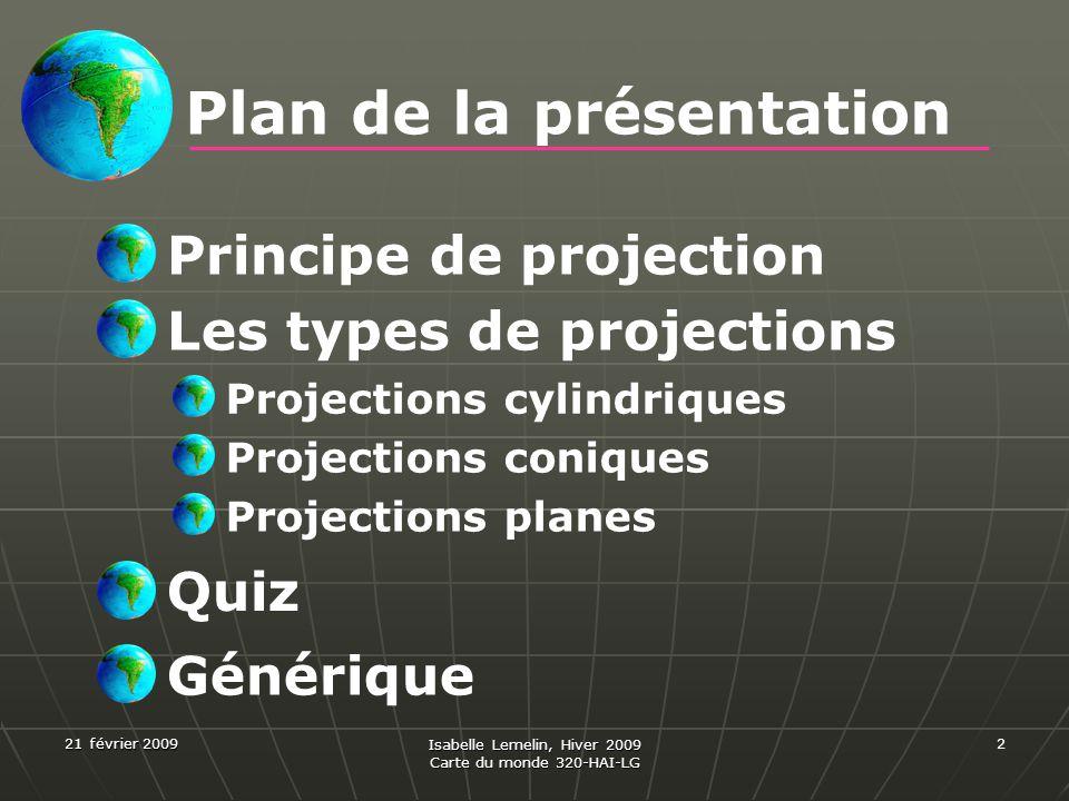 21 février 2009 Isabelle Lemelin, Hiver 2009 Carte du monde 320-HAI-LG 2 Plan de la présentation Principe de projection Les types de projections Proje