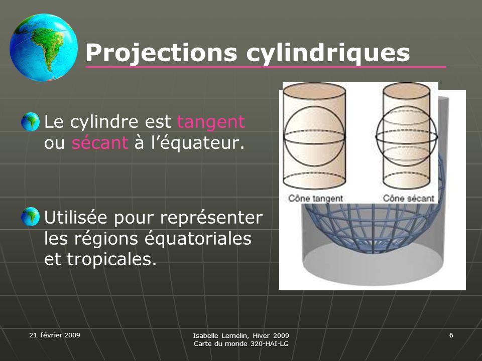21 février 2009 Isabelle Lemelin, Hiver 2009 Carte du monde 320-HAI-LG 6 Projections cylindriques Le cylindre est tangent ou sécant à léquateur. Utili