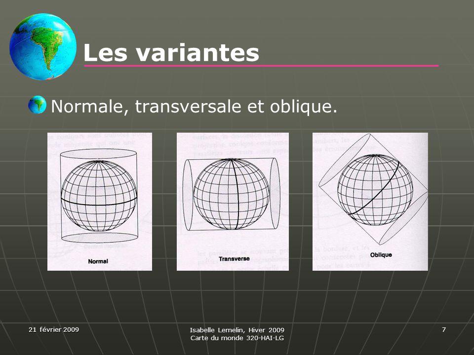 21 février 2009 Isabelle Lemelin, Hiver 2009 Carte du monde 320-HAI-LG 7 Les variantes Normale, transversale et oblique.