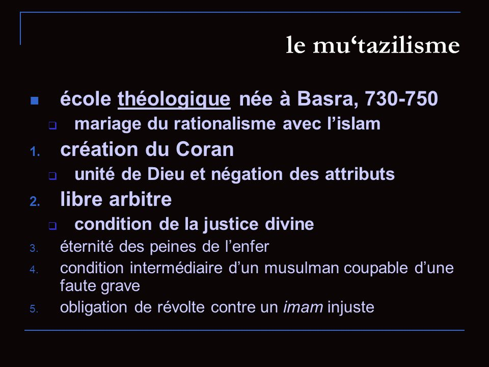 le mutazilisme école théologique née à Basra, 730-750 mariage du rationalisme avec lislam 1.