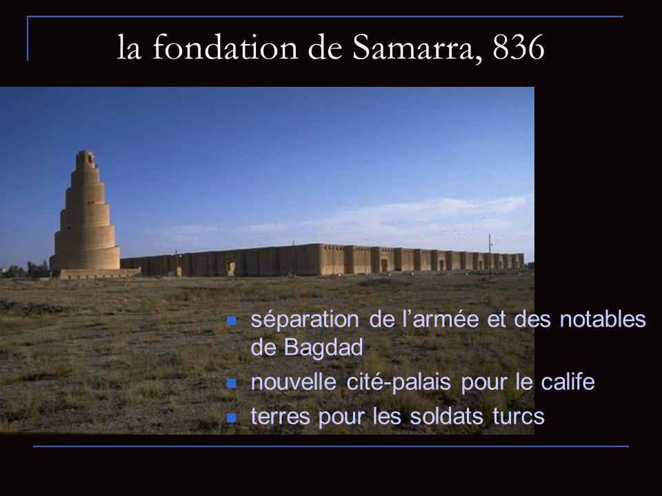 la fondation de Samarra, 836 séparation de larmée et des notables de Bagdad nouvelle cité-palais pour le calife terres pour les soldats turcs