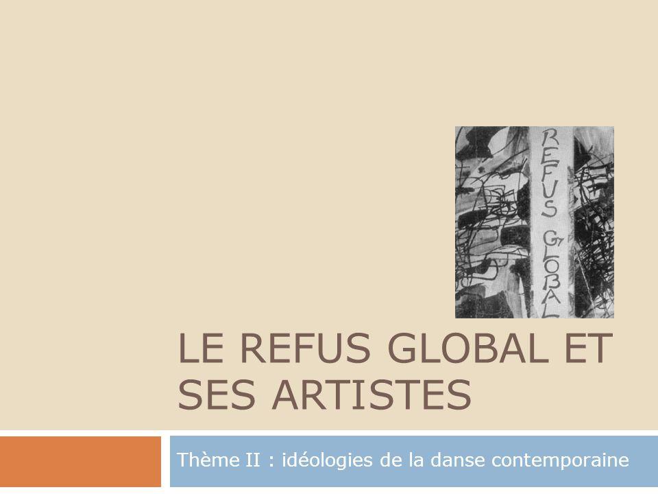 LE REFUS GLOBAL ET SES ARTISTES Thème II : idéologies de la danse contemporaine