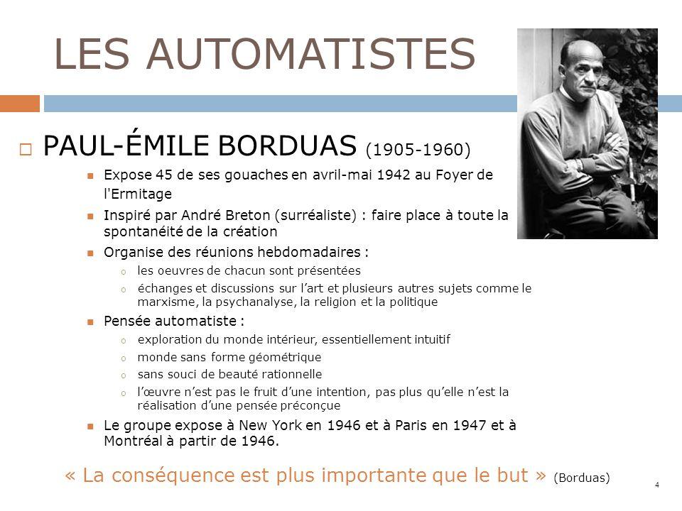 LES AUTOMATISTES PAUL-ÉMILE BORDUAS (1905-1960) Expose 45 de ses gouaches en avril-mai 1942 au Foyer de l'Ermitage Inspiré par André Breton (surréalis