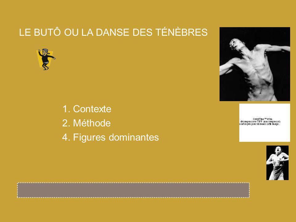 1. Contexte 2. Méthode 4. Figures dominantes LE BUTÔ OU LA DANSE DES TÉNÈBRES