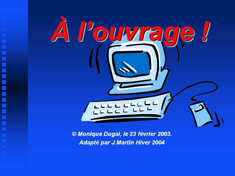 À louvrage ! © Monique Dugal, le 23 février 2003. Adapté par J.Martin Hiver 2004
