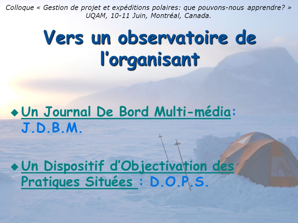 Vers un observatoire de lorganisant Un Journal De Bord Multi-média: J.D.B.M. Un Journal De Bord Multi-média Un Dispositif dObjectivation des Pratiques