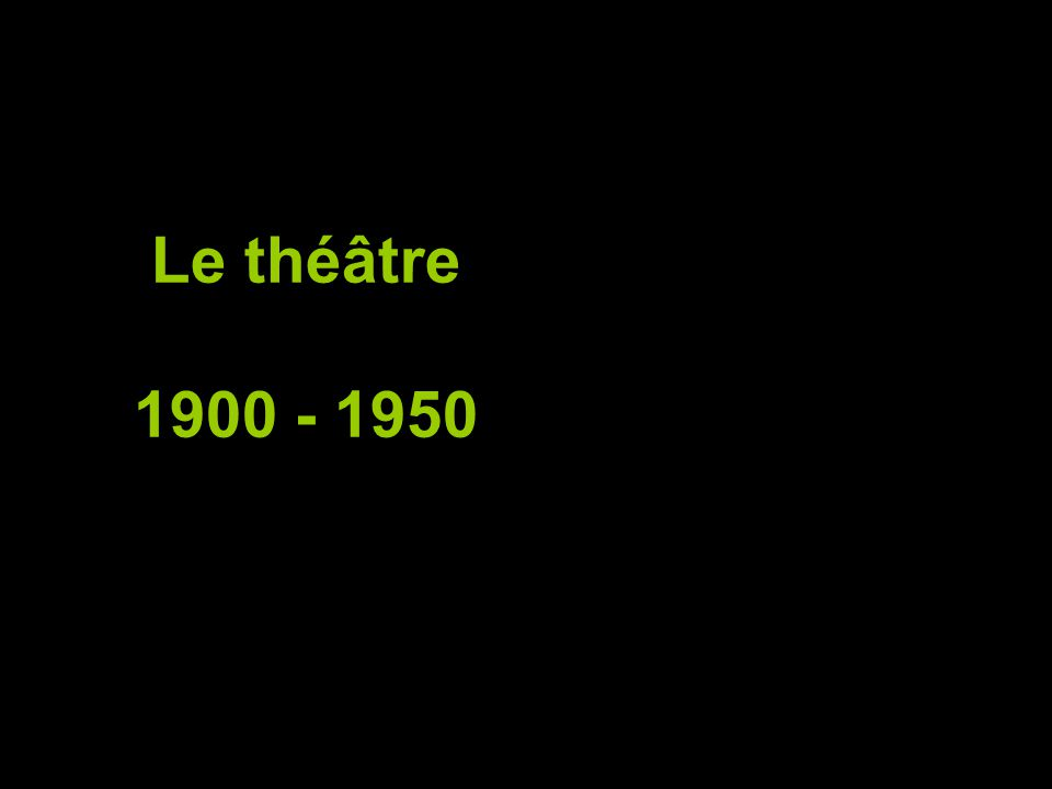 Le théâtre 1900 - 1950