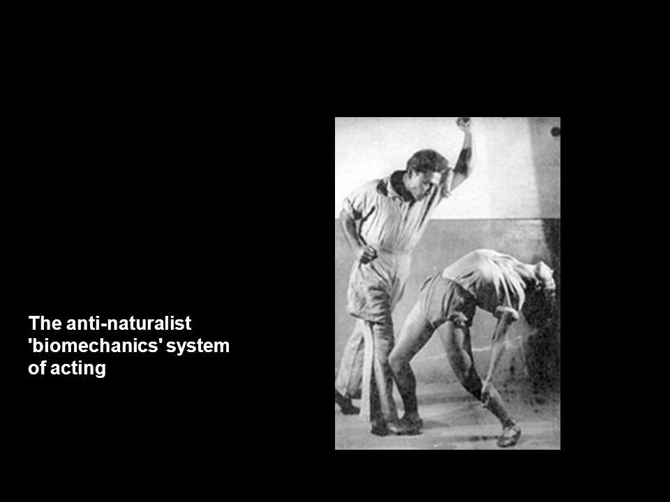 The anti-naturalist 'biomechanics' system of acting
