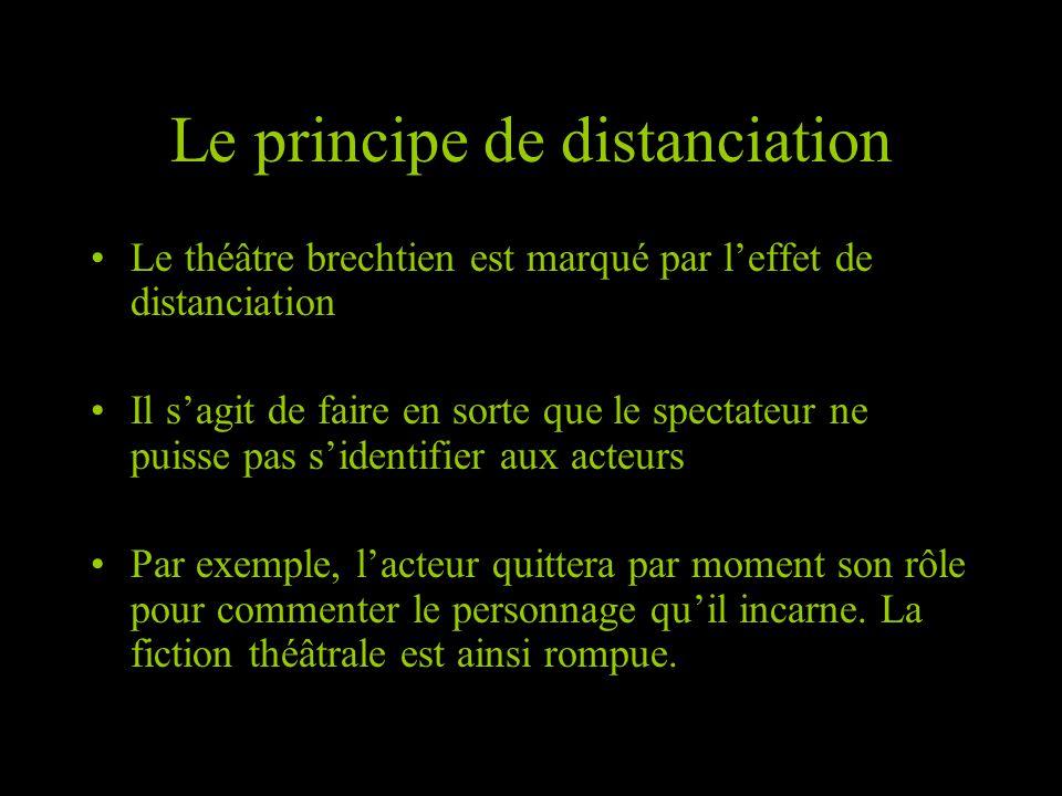 Le principe de distanciation Le théâtre brechtien est marqué par leffet de distanciation Il sagit de faire en sorte que le spectateur ne puisse pas si