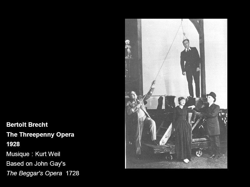 Bertolt Brecht The Threepenny Opera 1928 Musique : Kurt Weil Based on John Gay's The Beggar's Opera 1728