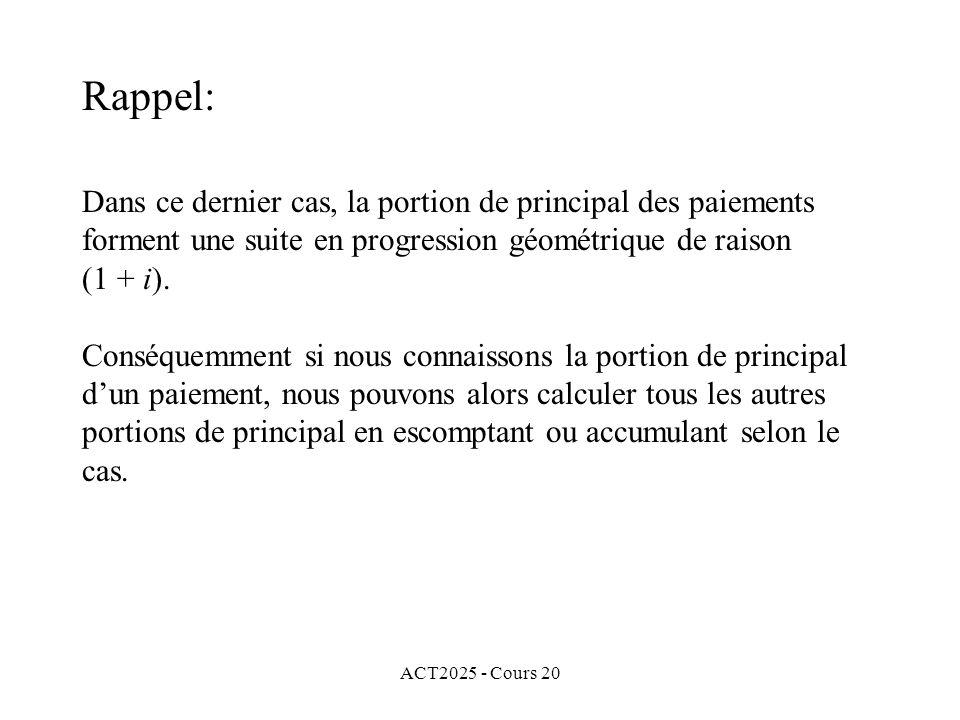 ACT2025 - Cours 20 Dans ce dernier cas, la portion de principal des paiements forment une suite en progression géométrique de raison (1 + i).