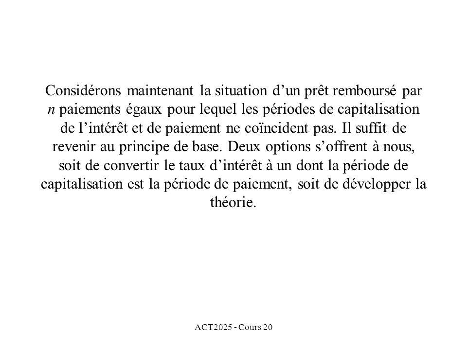 ACT2025 - Cours 20 Considérons maintenant la situation dun prêt remboursé par n paiements égaux pour lequel les périodes de capitalisation de lintérêt et de paiement ne coïncident pas.