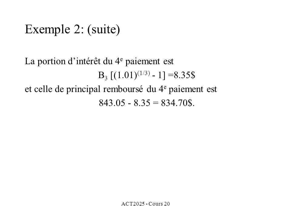 ACT2025 - Cours 20 La portion dintérêt du 4 e paiement est B 3 [(1.01) (1/3) - 1] =8.35$ et celle de principal remboursé du 4 e paiement est 843.05 - 8.35 = 834.70$.