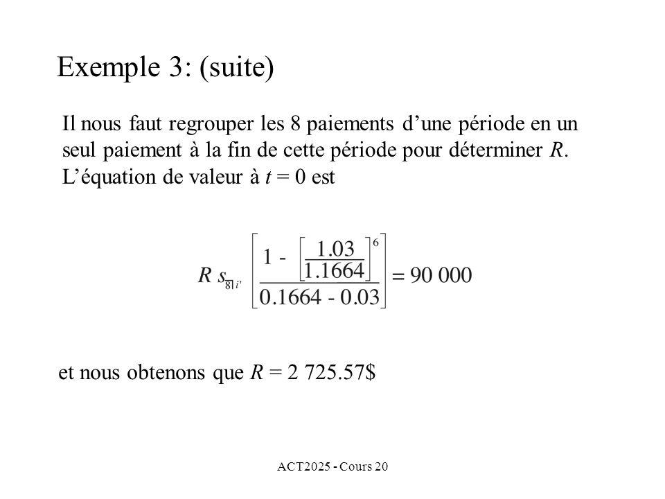 ACT2025 - Cours 20 Exemple 3: (suite) Il nous faut regrouper les 8 paiements dune période en un seul paiement à la fin de cette période pour déterminer R.