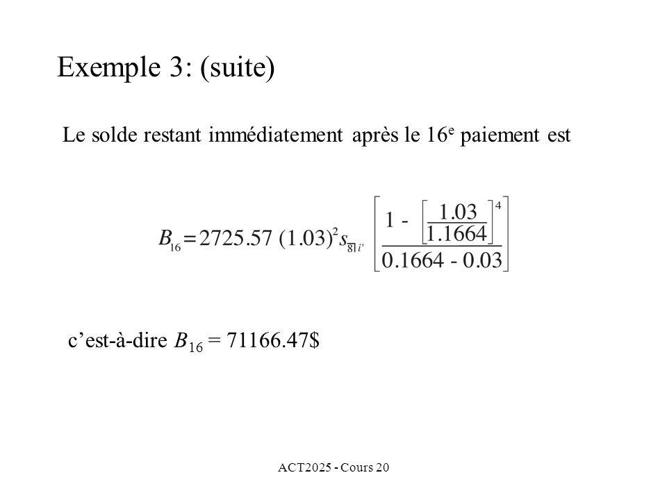 ACT2025 - Cours 20 Exemple 3: (suite) Le solde restant immédiatement après le 16 e paiement est cest-à-dire B 16 = 71166.47$