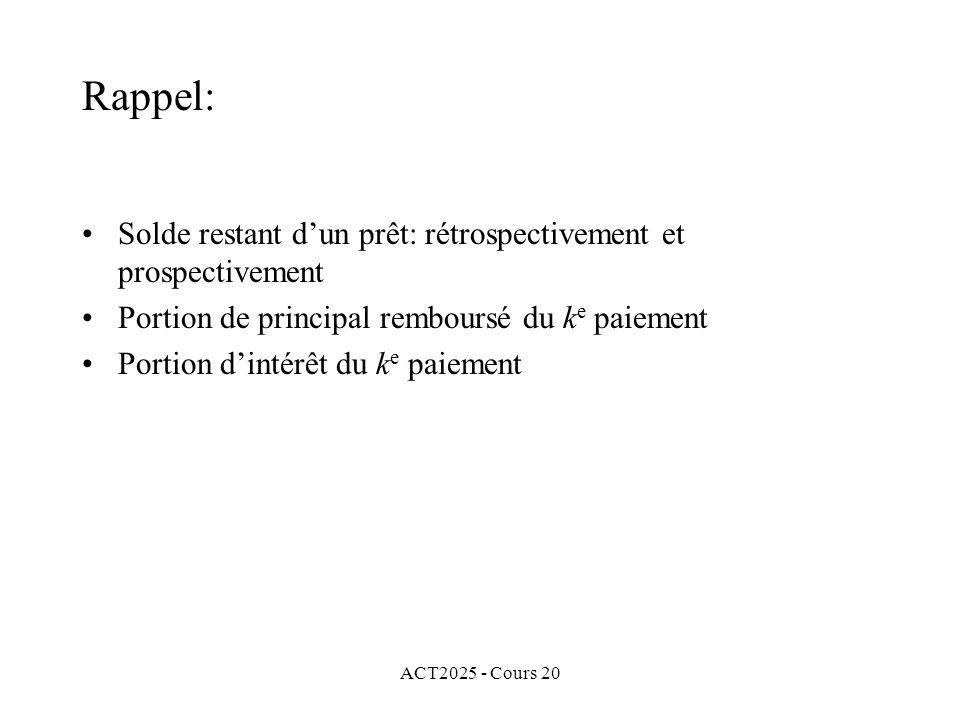 ACT2025 - Cours 20 Rappel: Solde restant dun prêt: rétrospectivement et prospectivement Portion de principal remboursé du k e paiement Portion dintérêt du k e paiement