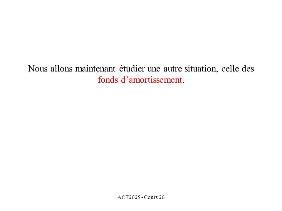 ACT2025 - Cours 20 Nous allons maintenant étudier une autre situation, celle des fonds damortissement.