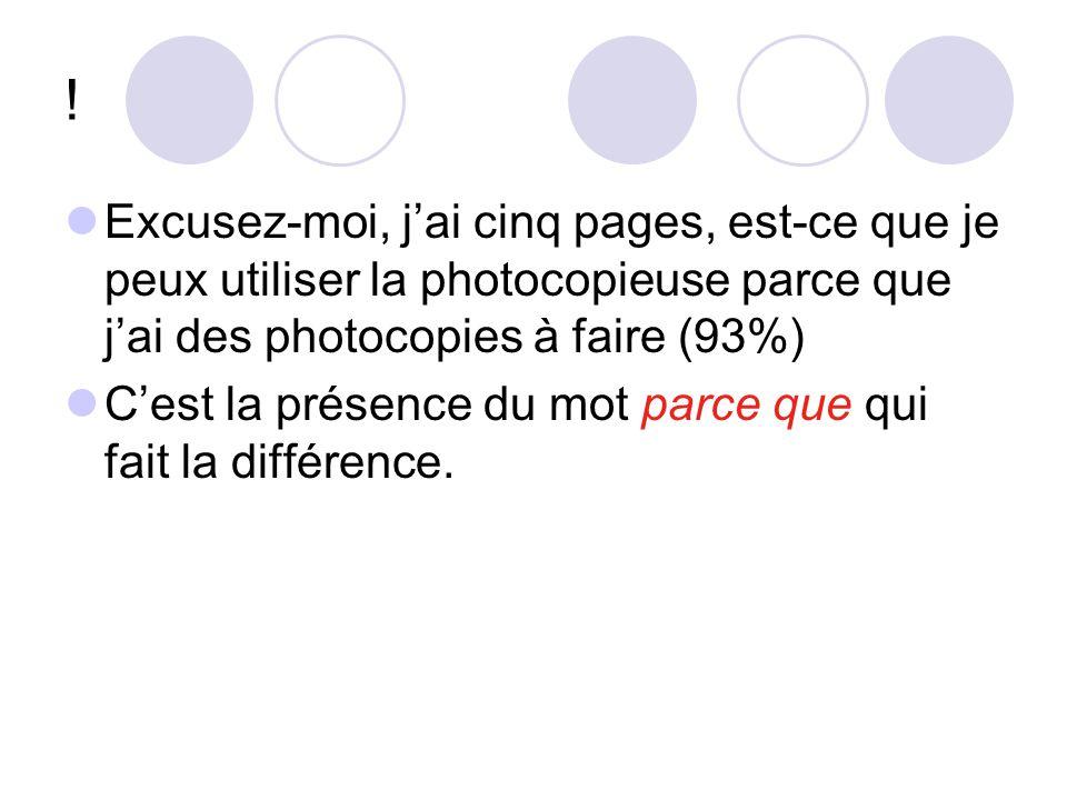 Langer Photocopie « Excusez-moi, jai cinq pages, est-ce que je pourrais utiliser la photocopieuse parce que je suis pressé ». (94%) « Excusez-moi, jai