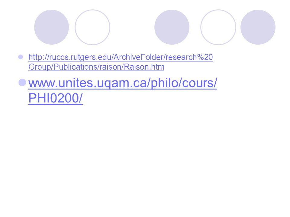 http://ruccs.rutgers.edu/ArchiveFolder/research%20 Group/Publications/raison/Raison.htm http://ruccs.rutgers.edu/ArchiveFolder/research%20 Group/Publications/raison/Raison.htm www.unites.uqam.ca/philo/cours/ PHI0200/ www.unites.uqam.ca/philo/cours/ PHI0200/