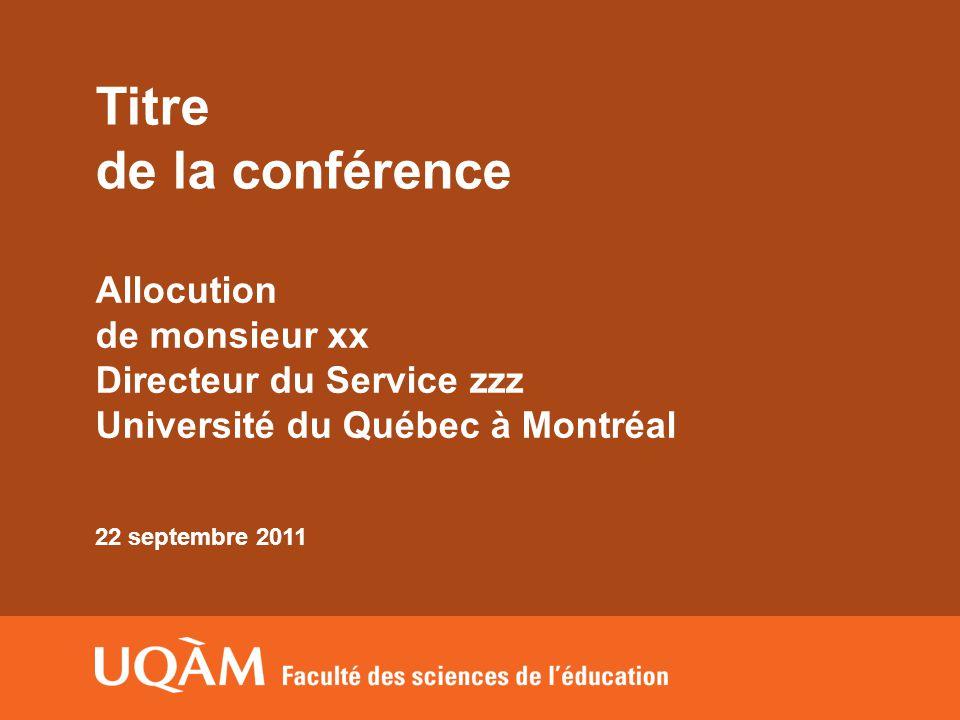 Titre de la conférence Allocution de monsieur xx Directeur du Service zzz Université du Québec à Montréal 22 septembre 2011
