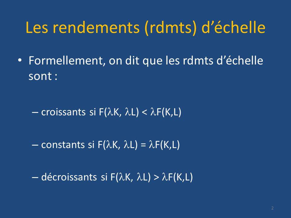 Les rendements (rdmts) déchelle Formellement, on dit que les rdmts déchelle sont : – croissants si F( K, L) < F(K,L) – constants si F( K, L) = F(K,L) – décroissants si F( K, L) > F(K,L) 2
