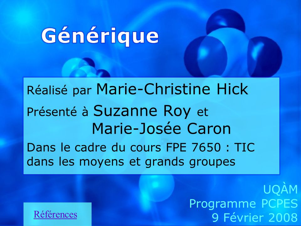 Réalisé par Marie-Christine Hick Présenté à Suzanne Roy et Marie-Josée Caron Dans le cadre du cours FPE 7650 : TIC dans les moyens et grands groupes R