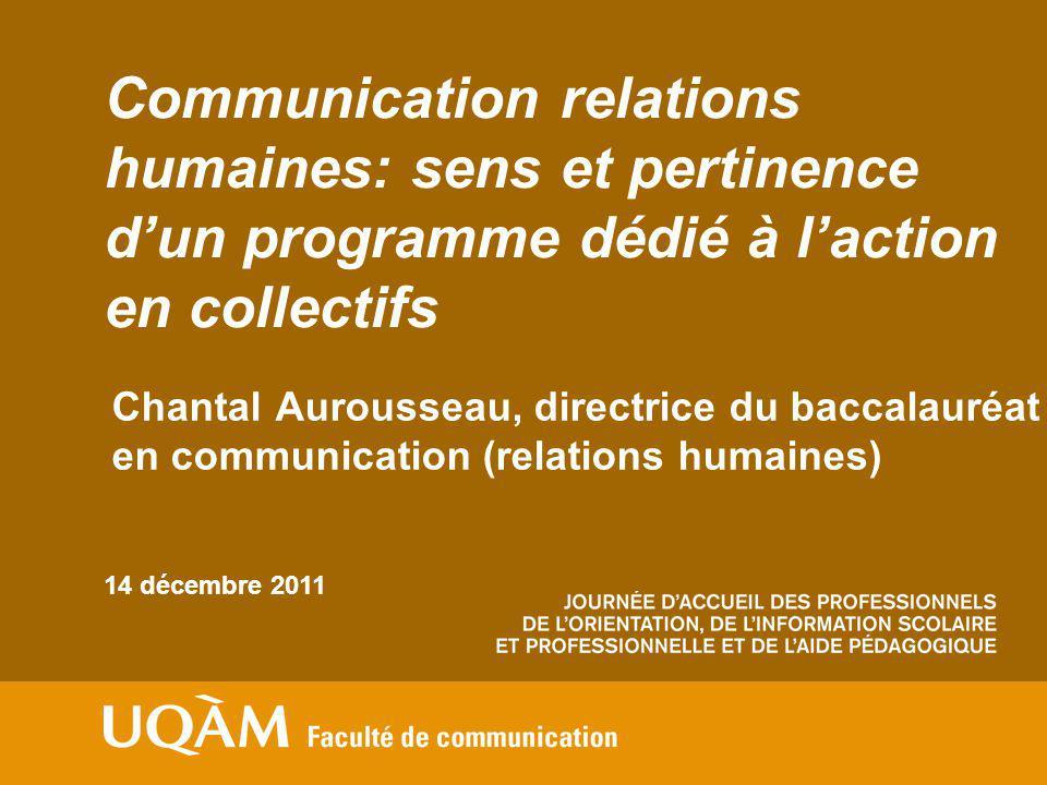 Communication relations humaines: sens et pertinence dun programme dédié à laction collective Mercredi 14 décembre 2011 Pierre Mongeau, professeur, directeur de département et ancien dir.