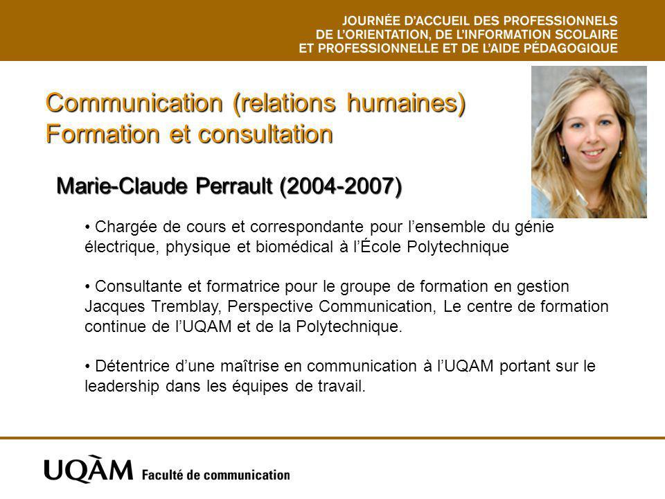 Communication (relations humaines) Formation et consultation Marie-Claude Perrault (2004-2007) Marie-Claude Perrault (2004-2007) Chargée de cours et c