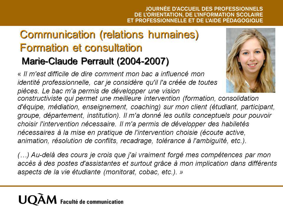 Communication (relations humaines) Formation et consultation Marie-Claude Perrault (2004-2007) Marie-Claude Perrault (2004-2007) « Il m'est difficile