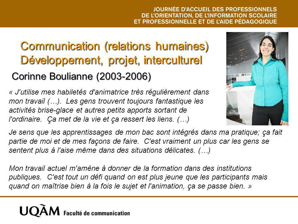 Communication (relations humaines) Développement, projet, interculturel Corinne Boulianne (2003-2006) Corinne Boulianne (2003-2006) « J'utilise mes ha