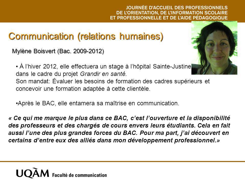 Mylène Boisvert (Bac. 2009-2012) Communication (relations humaines) À lhiver 2012, elle effectuera un stage à lhôpital Sainte-Justine, dans le cadre d
