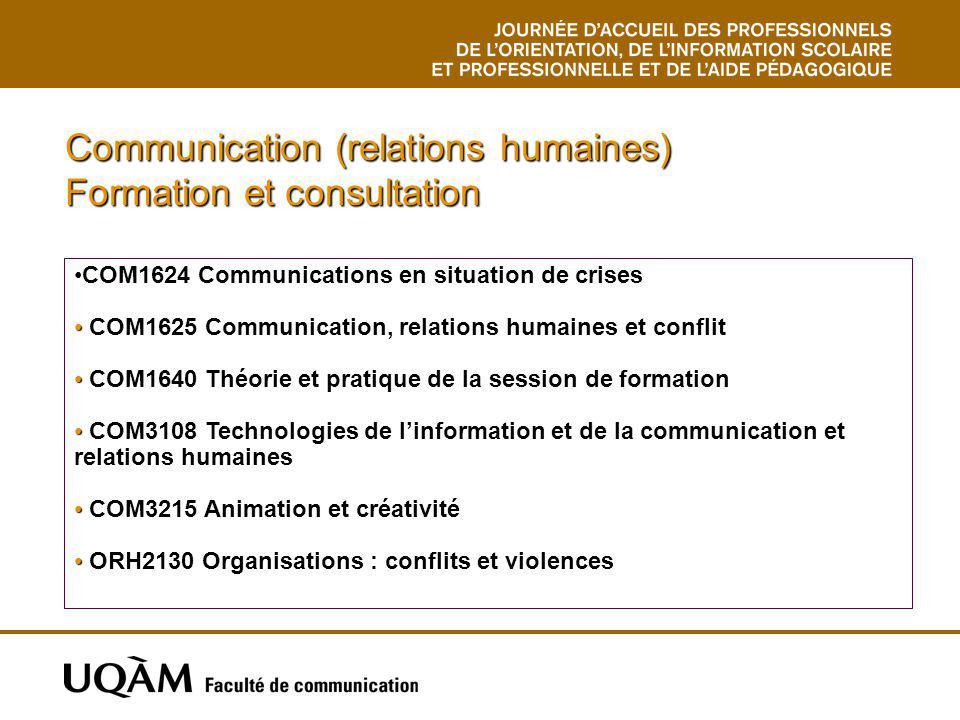 Communication (relations humaines) Formation et consultation COM1624 Communications en situation de crises COM1625 Communication, relations humaines e