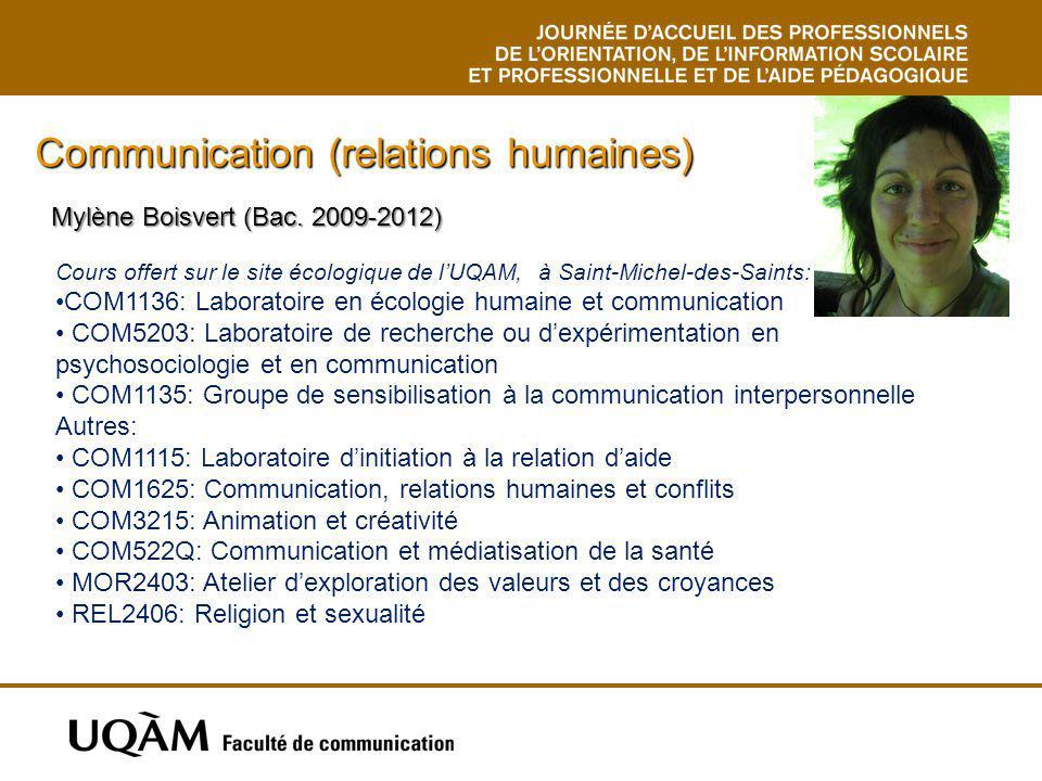 Mylène Boisvert (Bac. 2009-2012) Communication (relations humaines) Cours offert sur le site écologique de lUQAM, à Saint-Michel-des-Saints: COM1136: