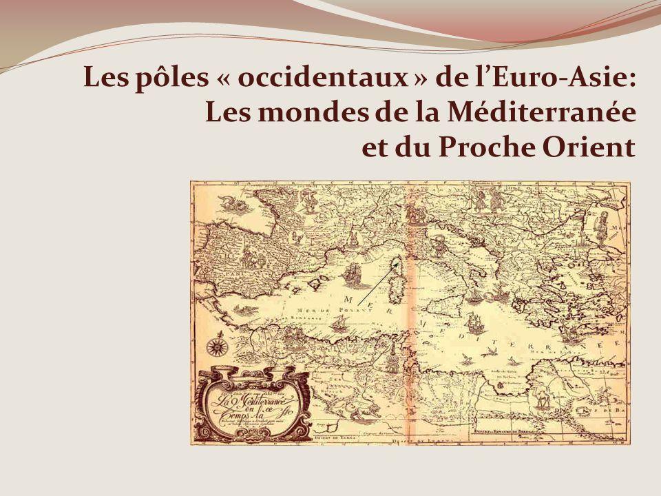 Les pôles « occidentaux » de lEuro-Asie: Les mondes de la Méditerranée et du Proche Orient