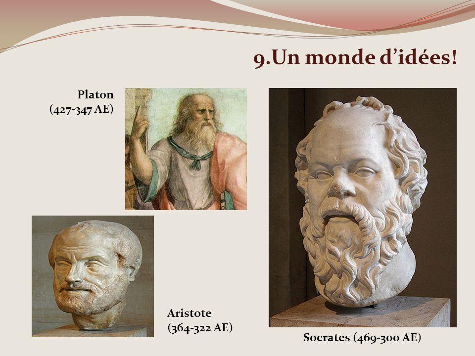 9.Un monde didées! Socrates (469-300 AE) Platon (427-347 AE) Aristote (364-322 AE)