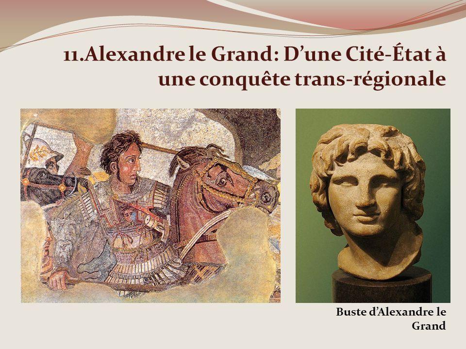 11.Alexandre le Grand: Dune Cité-État à une conquête trans-régionale Buste dAlexandre le Grand