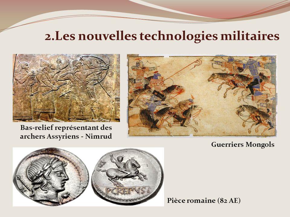 2.Les nouvelles technologies militaires Bas-relief représentant des archers Assyriens - Nimrud Pièce romaine (82 AE) Guerriers Mongols