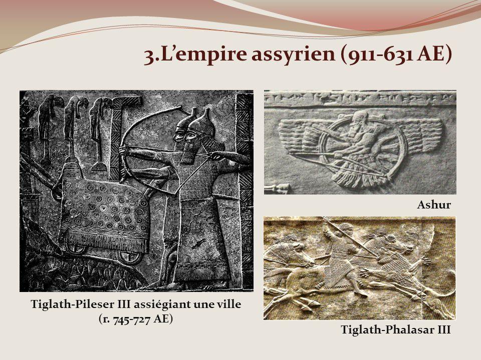 3.Lempire assyrien (911-631 AE) Tiglath-Pileser III assiégiant une ville (r. 745-727 AE) Ashur Tiglath-Phalasar III