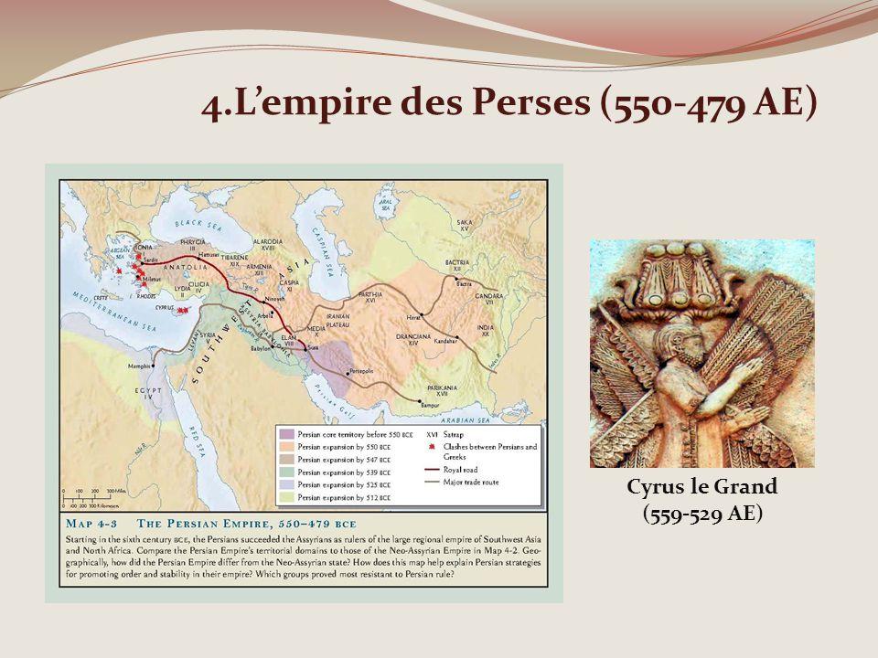 4.Lempire des Perses (550-479 AE) Cyrus le Grand (559-529 AE)