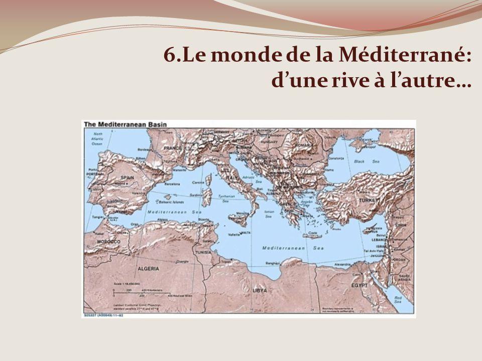 6.Le monde de la Méditerrané: dune rive à lautre…
