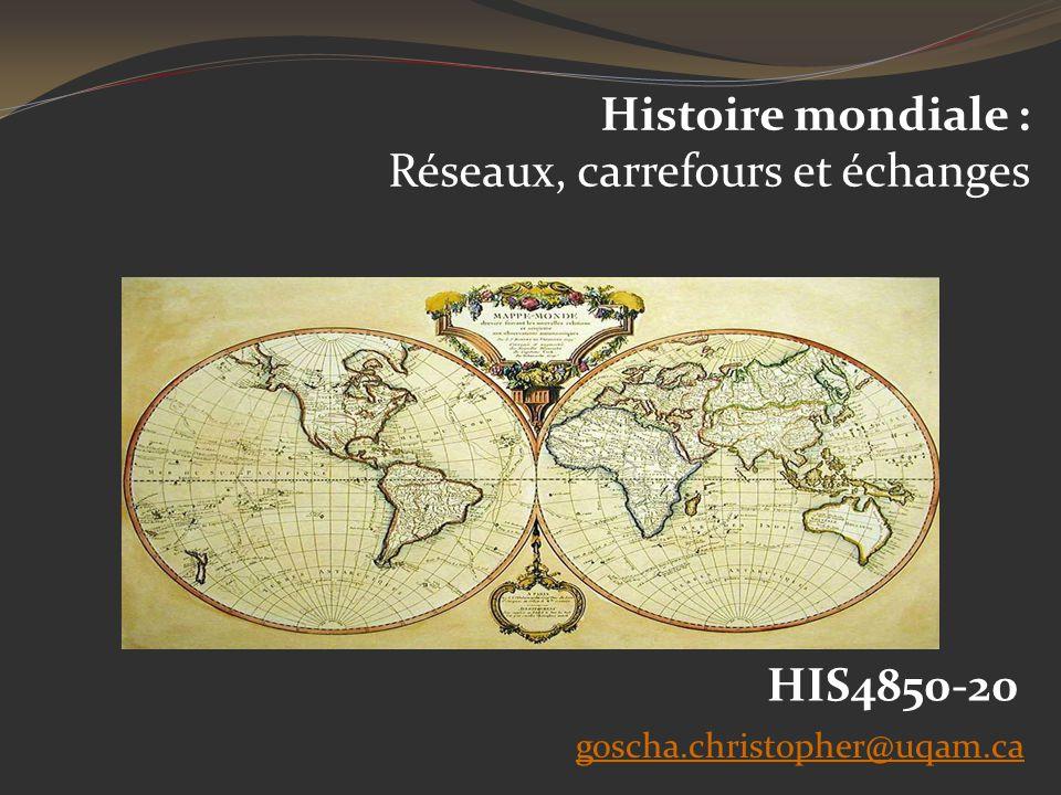 Histoire mondiale : Réseaux, carrefours et échanges goscha.christopher@uqam.ca HIS4850-20