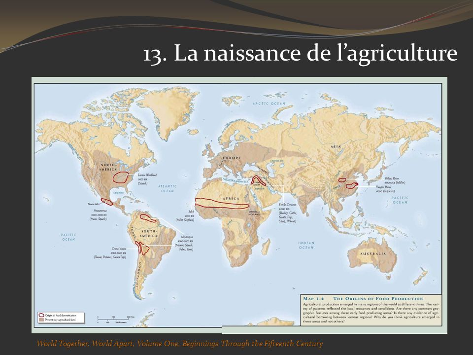 13. La naissance de lagriculture World Together, World Apart, Volume One, Beginnings Through the Fifteenth Century