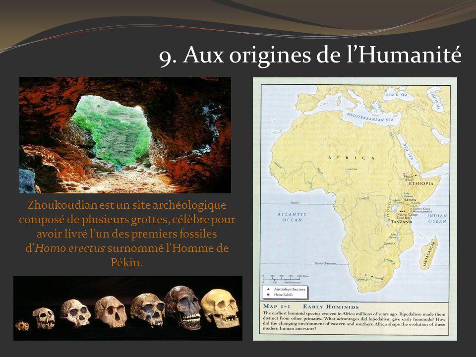 9. Aux origines de lHumanité Zhoukoudian est un site archéologique composé de plusieurs grottes, célèbre pour avoir livré l'un des premiers fossiles d