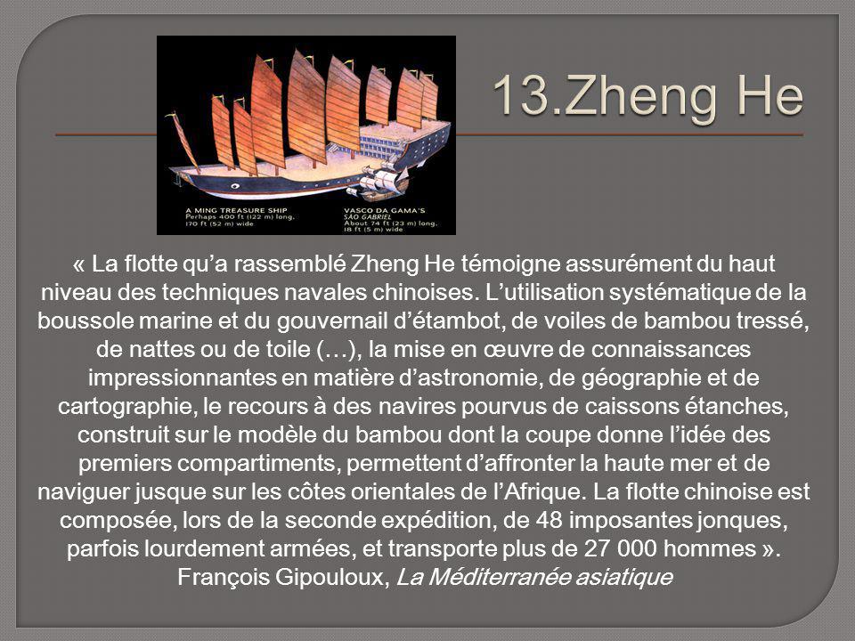 « La flotte qua rassemblé Zheng He témoigne assurément du haut niveau des techniques navales chinoises. Lutilisation systématique de la boussole marin